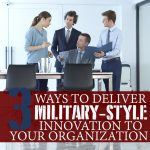 3 Ways to Deliver Military Style Innovation to Your Organization
