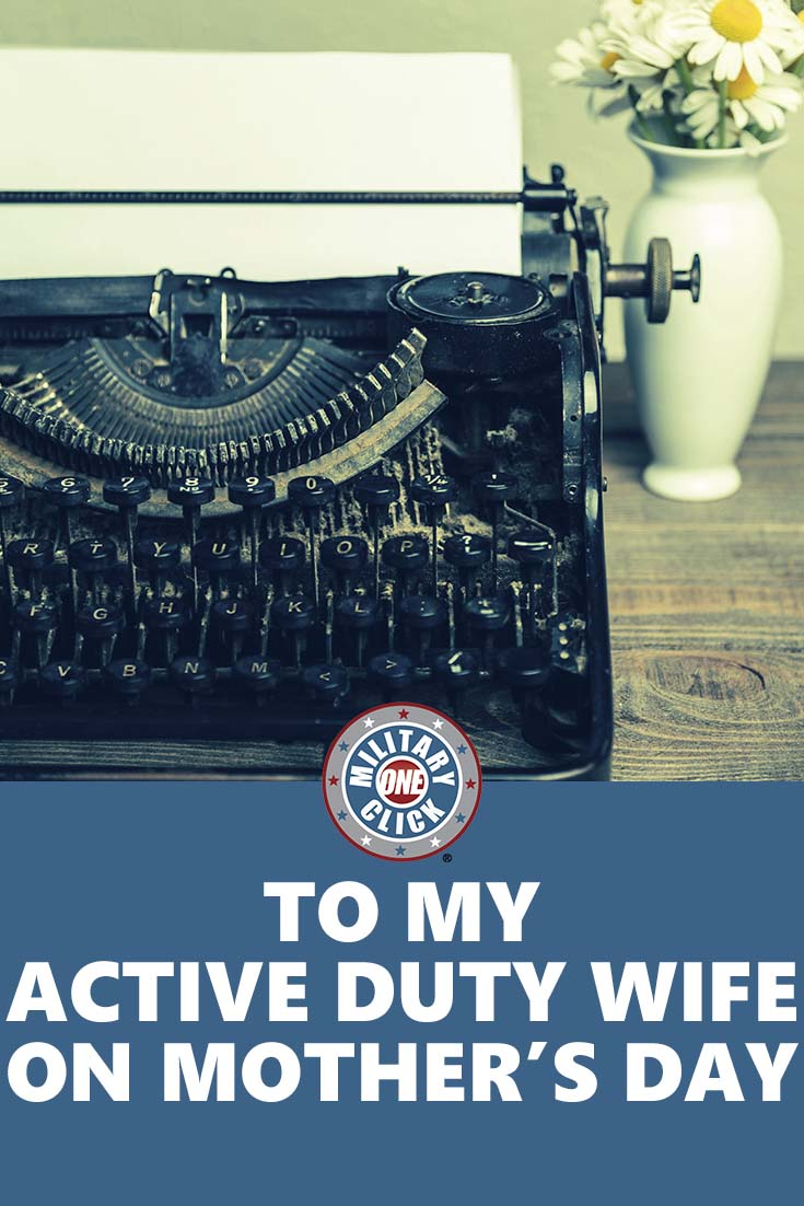 A male military spouse writes a letter to his active duty wife in honor of Mother's Day.