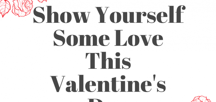 BUT have you considered being your own Valentine all year long?